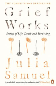 """Book cover for julia Samuel's book """"Grief Works"""" with four illustrated flowers on a white background."""