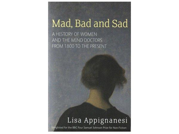 Mad, Bad and Sad - Lisa Appignanesi - Freud Museum Shop